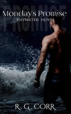 Monday's Promise: Haywater, #2 by R.G. Corr