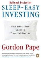 Sleep Easy Investing: Your Stress Free Guide To Financial Success by Gordon Pape