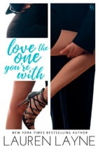 Love the One You're With: A Sex, Love & Stiletto Novel by Lauren Layne