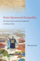 State-Sponsored Inequality: The Banner System and Social Stratification in Northeast China by Shuang Chen