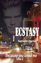 Ecstasy 2: Tome 2 : Because you loved me by Nathalie Charlier