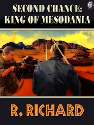 SECOND CHANCE: KING OF MESODANIA by R. Richard