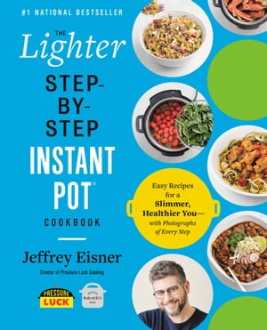 The Lighter Step-By-Step Instant Pot Cookbook: Easy Recipes for a Slimmer, Healthier You—With Photographs of Every Step by Jeffrey Eisner
