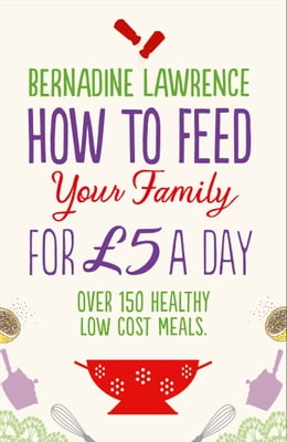 Book How to Feed Your Family for £5 a Day by Bernadine Lawrence