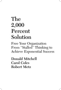"""The 2,000 Percent Solution: Free Your Organization from """"Stalled"""" Thinking to Achieve Exponential…"""