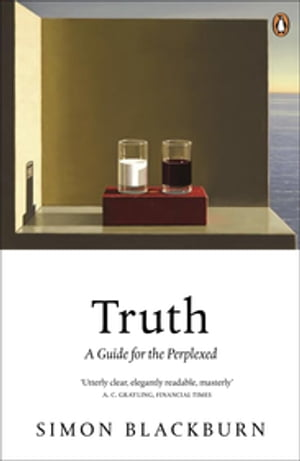 Truth: A Guide for the Perplexed A Guide for the Perplexed