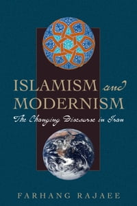Islamism and Modernism: The Changing Discourse in Iran