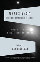 What's Next?: Dispatches on the Future of Science by Max Brockman