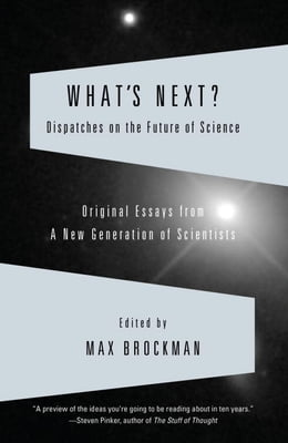 Book What's Next?: Dispatches on the Future of Science by Max Brockman
