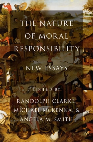 The Nature of Moral Responsibility New Essays