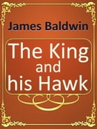 The King and his Hawk by James Baldwin