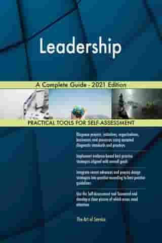 Leadership A Complete Guide - 2021 Edition by Gerardus Blokdyk