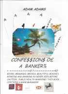 CONFESSIONS OF A BANKER by ADAM ADAMS