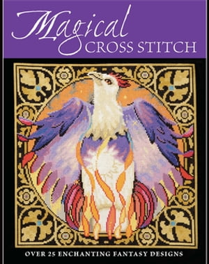 Magical Cross Stitch: Over 25 Enchanting Fantasy Designs by Various