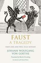 Faust: A Tragedy, Parts One and Two, Fully Revised by Johann Wolfgang von Goethe