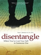 Disentangle: When You've Lost Your Self in Someone Else by M.S. Nancy L. Johnston