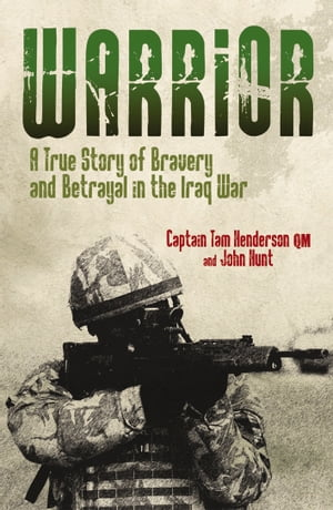 Warrior A True Story of Bravery and Betrayal in the Iraq War