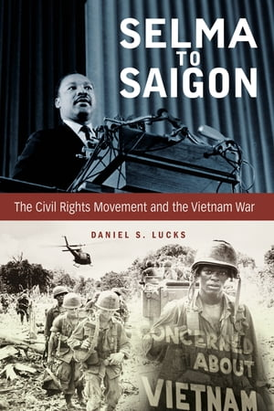 Selma to Saigon The Civil Rights Movement and the Vietnam War