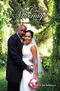 The Color of Marriage: 15 Principles To Improve Your Marriage