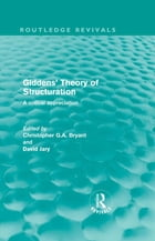 Giddens' Theory of Structuration: A Critical Appreciation