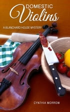 Domestic Violins / A Blanchard House Mystery by Cynthia Morrow
