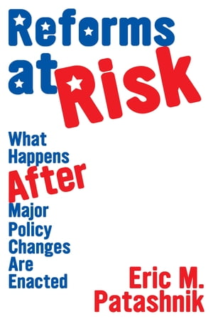 Reforms at Risk What Happens After Major Policy Changes Are Enacted