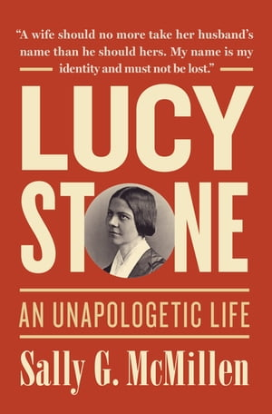 Lucy Stone An Unapologetic Life