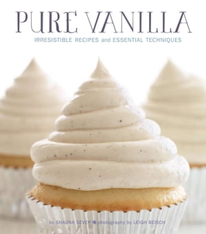 Pure Vanilla Irresistible Recipes and Essential Techniques