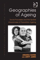 Geographies of Ageing: Social Processes and the Spatial Unevenness of Population Ageing