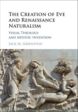 The Creation of Eve and Renaissance Naturalism Visual Theology and Artistic Invention