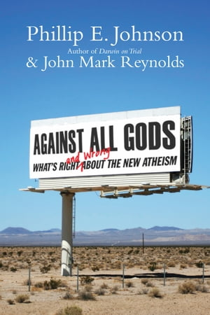Against All Gods by Phillip E. Johnson