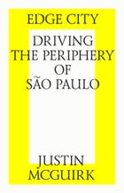 Edge city: Driving the periphery of São Paulo. by Justin McGuirk