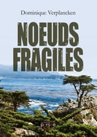 Noeuds fragiles by Dominique Verplancken