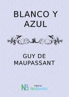 Blanco y azul by Guy de Maupassant