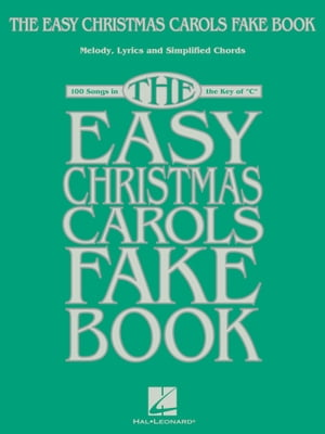 The Easy Christmas Carols Fake Book: Melody, Lyrics & Simplified Chords in the Key of C