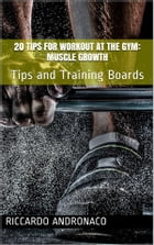 20 tips for Workout at the Gym: Muscle Growth by Riccardo Andronaco