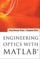 Engineering Optics with MATLAB® by Ting-Chung Poon