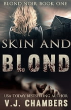 Skin and Blond by V. J. Chambers