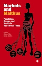 Markets and Malthus: Population, Gender and Health in Neo-liberal Times by Mohan Rao