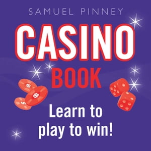 Casino Book: Learn to play to win!