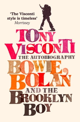 Book Tony Visconti: The Autobiography: Bowie, Bolan and the Brooklyn Boy by Tony Visconti