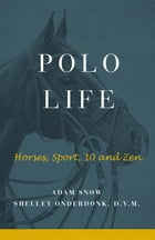 Polo Life: Horses, Sport, 10 and Zen by S Onderdonk