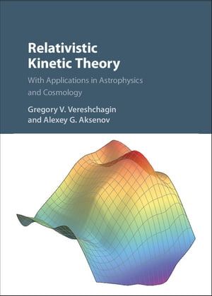 Relativistic Kinetic Theory: With Applications in Astrophysics and Cosmology