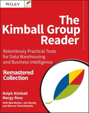 The Kimball Group Reader Relentlessly Practical Tools for Data Warehousing and Business Intelligence Remastered Collection
