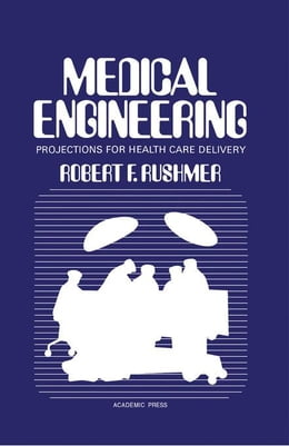 Book Medical Engineering: Projections for Health Care Delivery by Rushmer, Robert