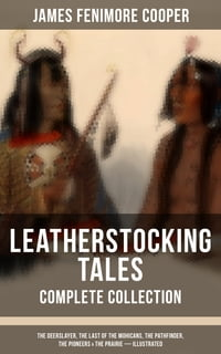 LEATHERSTOCKING TALES – Complete Collection: The Deerslayer, The Last of the Mohicans, The…
