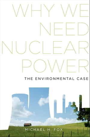 Why We Need Nuclear Power The Environmental Case
