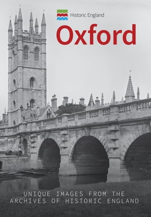 Historic England: Oxford: Unique Images from the Archives of Historic England