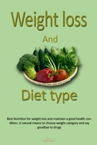 Weight loss, and Diet type: The safest way for weight loss, and maintain a healthy body, Nutrition type by Angel Campbell