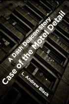 Case of the Motel Detail: A Dash Deacon Story by L. Andrew Black